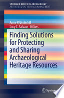 Finding Solutions For Protecting And Sharing Archaeological Heritage Resources