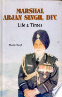 Marshal Arjan Singh, DFC Life and Times