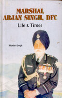 Marshal Arjan Singh  DFC Life and Times