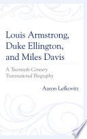 Louis Armstrong  Duke Ellington  and Miles Davis