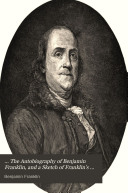 ... The Autobiography of Benjamin Franklin, and a Sketch of Franklin's Life from the Point where the Autobiography Ends, Drawn Chiefly from His Letters
