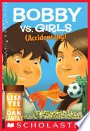 Bobby vs  Girls  Accidentally