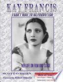 Kay Francis  I Can t Wait to be Forgotten  Her Life on Film and Stage 2nd Edition