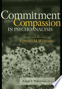 Commitment and Compassion in Psychoanalysis  : Selected Papers of Edward M. Weinshel