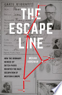 """The Escape Line: How the Ordinary Heroes of Dutch-Paris Resisted the Nazi Occupation of Western Europe"" by Megan Koreman"
