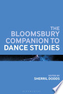 The Bloomsbury Companion To Dance Studies