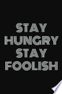 Stay Hungry. Stay Foolish