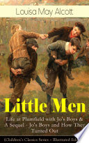 Little Men  Life at Plumfield with Jo s Boys   A Sequel   Jo s Boys and How They Turned Out  Children s Classics Series   Illustrated Edition  Book PDF