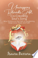 Unwrapping Beloved   s Gift  Co Creating Soul   s Song