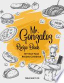 Mr Gonzalez Recipe Book   50  Short food Recipes Cookbook