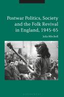 Postwar Politics  Society and the Folk Revival in England  1945 65