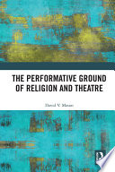 The Performative Ground of Religion and Theatre