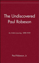 The Undiscovered Paul Robeson , An Artist's Journey, 1898-1939