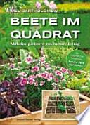 Beete im Quadrat  : mühelos gärtnern mit hohem Ertrag ; [das Original zum Trendthema Square Foot Gardening]