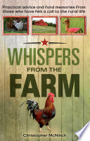 Whispers from the Farm  : Practical Advice and Fond Memories from Those Who Have Felt a Call to the Rural Life