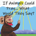 If Animals Could Pray    What Would They Say