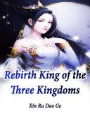 Rebirth  King of the Three Kingdoms