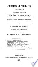 Criminal Trials Illustrative Of The Tale Entitled The Heart Of Mid Lothian By Sir Walter Scott With A Prefatory Notice Of The Life Of Captain J Porteous