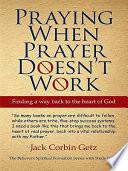 Praying When Prayer Doesn t Work