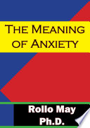 """""""The Meaning Of Anxiety"""" by Rollo May Ph.D."""