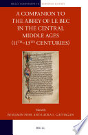 A Companion To The Abbey Of Le Bec In The Central Middle Ages 11th 13th Centuries