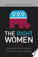 The Right Women: Republican Party Activists, Candidates, and Legislators