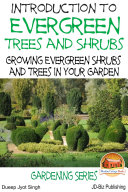 Introduction to Evergreen Trees and Shrubs - Growing Evergreen Shrubs and Trees in Your Garden
