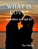 What Is Love    And How to Find It