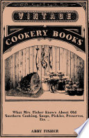 What Mrs  Fisher Knows About Old Southern Cooking  Soups  Pickles  Preserves  Etc