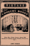 What Mrs. Fisher Knows About Old Southern Cooking, Soups, Pickles, Preserves, Etc. .. [Pdf/ePub] eBook