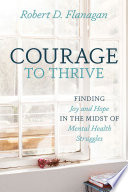Courage to Thrive  Finding Joy and Hope in the Midst of Mental Health Struggles Book