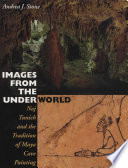 Images from the Underworld  : Naj Tunich and the Tradition of Maya Cave Painting