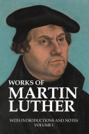 Works of Martin Luther, with Introductions and Notes Book