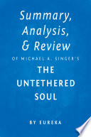 Summary  Analysis   Review of Michael A  Singer   s The Untethered Soul by Eureka Book