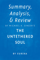 Summary, Analysis & Review of Michael A. Singer's The Untethered Soul by Eureka Pdf/ePub eBook