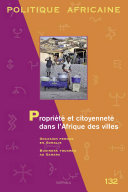 Politique africaine. N-132. Propriété et citoyenneté dans l'Afrique des villes
