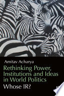 Rethinking Power  Institutions and Ideas in World Politics