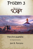 Frozen 3 Script  The Fire Awakens