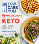 """Low Carb Yum 5-Ingredient Keto: 120+ Easy Recipes"" by Lisa MarcAurele"