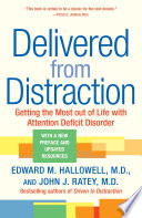 """Delivered from Distraction: Getting the Most out of Life with Attention Deficit Disorder"" by Edward M. Hallowell, M.D., John J. Ratey, M.D."
