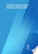 The WIPO Academy Portfolio of Education  Training and Skills Development Programs 2021