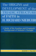 The Origins And Development Of The Triadic Structure Of Faith In H Richard Niebuhr