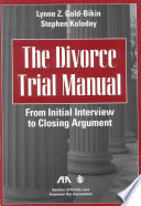 The Divorce Trial Manual  : From Initial Interview to Closing Argument