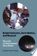 link to Bright galaxies, dark matter, and beyond : the life of astronomer Vera Rubin in the TCC library catalog