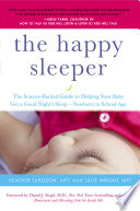 The Happy Sleeper  : The Science-Backed Guide to Helping Your Baby Get a Good Night's Sleep-Newbornto School Age