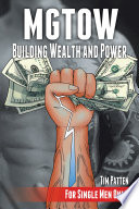 """Mgtow Building Wealth and Power: For Single Men Only"" by Tim Patten"