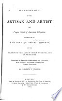 The identification of the artisan and the artist, the proper object of American education, illustrated by a lecture of Cardinal Wiseman, on the relation of the arts of design with the arts of production. Addressed to American workingmen and educators, with an essay on Froebel's reform of primary education
