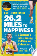 """26.2 Miles to Happiness: A Comedian's Tale of Running, Red Wine and Redemption"" by Paul Tonkinson"