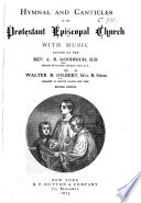 Hymnal and Canticles of the Protestant Episcopal Church     of the Protestant Episcopal Church     Edited by     A  B  Goodrich and W  B  Gilbert  Revised edition