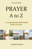 PRAYER A to Z  A Comprehensive Bible Based Study of Prayer